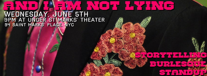And I Am Not Lying! At Under St Marks, June 5th & UCB East, June 6th